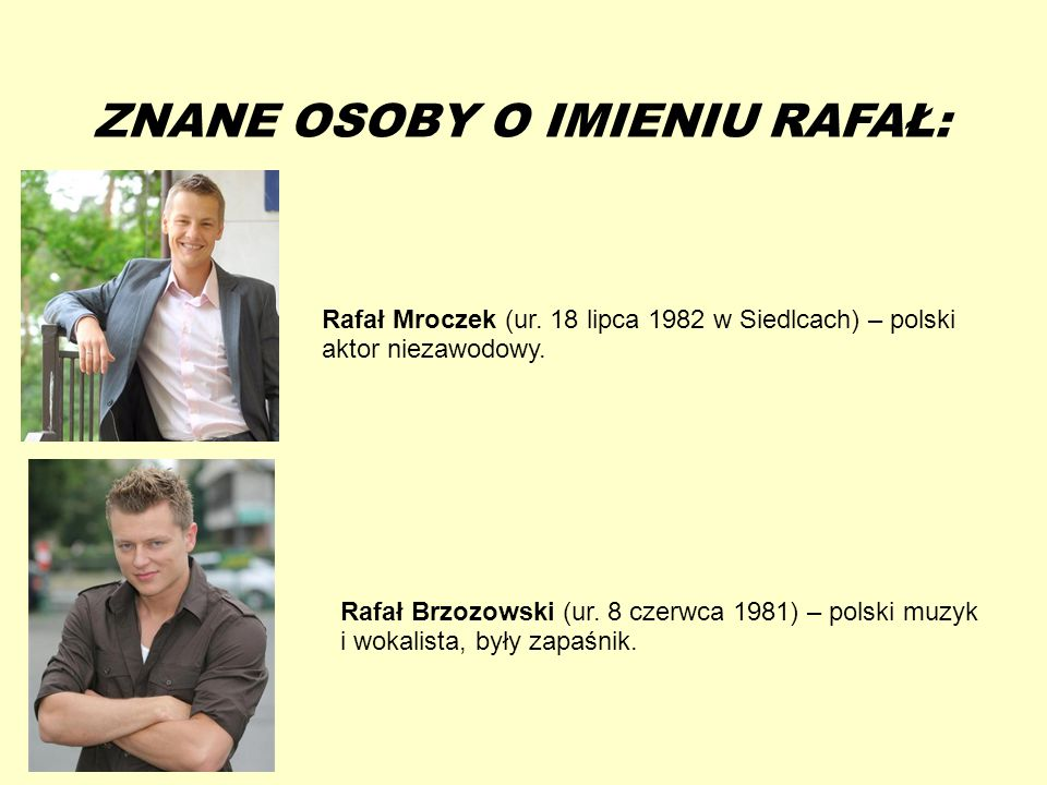 13-5-20 ZNANE OSOBY O IMIENIU RAFAŁ: Rafał Mroczek (ur. 18 lipca 1982 w Siedlcach) – polski aktor niezawodowy. Rafał Brzozowski (ur. 8 czerwca 1981) –