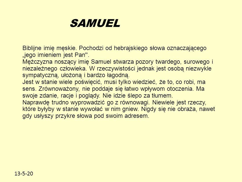 """13-5-20 SAMUEL Biblijne imię męskie. Pochodzi od hebrajskiego słowa oznaczającego """"jego imieniem jest Pan''. Mężczyzna noszący imię Samuel stwarza poz"""