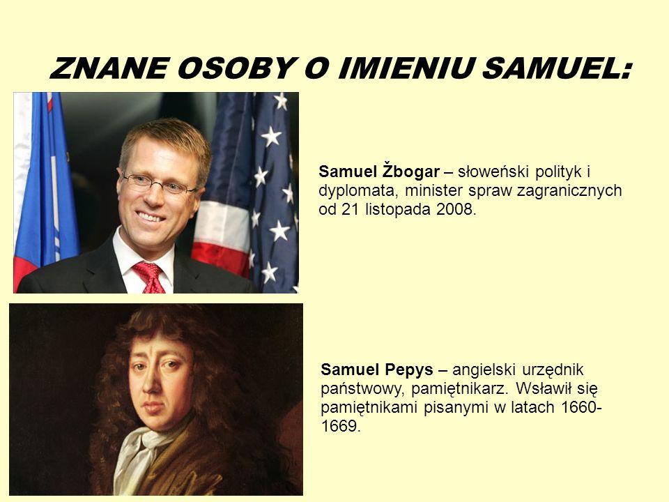 13-5-20 ZNANE OSOBY O IMIENIU SAMUEL: Samuel Žbogar – słoweński polityk i dyplomata, minister spraw zagranicznych od 21 listopada 2008. Samuel Pepys –