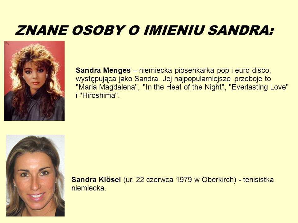 13-5-20 ZNANE OSOBY O IMIENIU SANDRA: Sandra Menges – niemiecka piosenkarka pop i euro disco, występująca jako Sandra. Jej najpopularniejsze przeboje