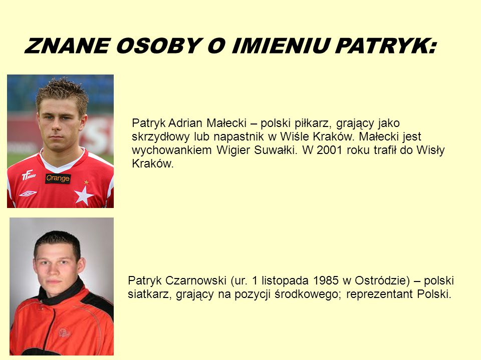 13-5-20 ZNANE OSOBY O IMIENIU PATRYK: Patryk Adrian Małecki – polski piłkarz, grający jako skrzydłowy lub napastnik w Wiśle Kraków. Małecki jest wycho