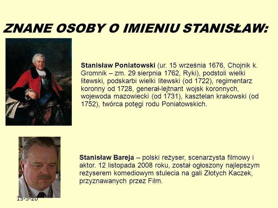 13-5-20 ZNANE OSOBY O IMIENIU STANISŁAW: Stanisław Poniatowski (ur. 15 września 1676, Chojnik k. Gromnik – zm. 29 sierpnia 1762, Ryki), podstoli wielk