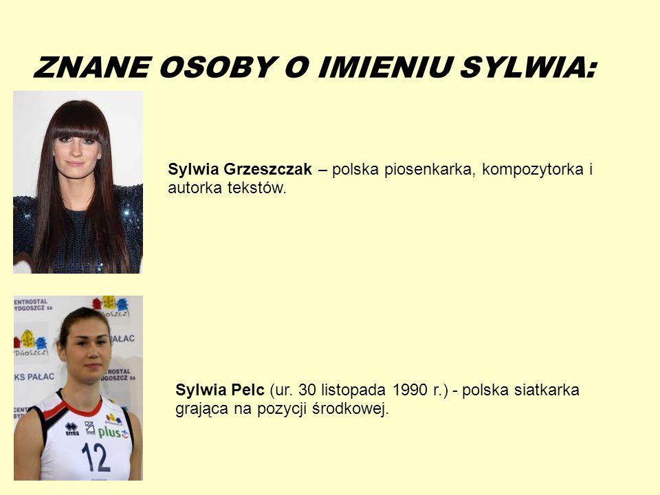 13-5-20 ZNANE OSOBY O IMIENIU SYLWIA: Sylwia Grzeszczak – polska piosenkarka, kompozytorka i autorka tekstów. Sylwia Pelc (ur. 30 listopada 1990 r.) -