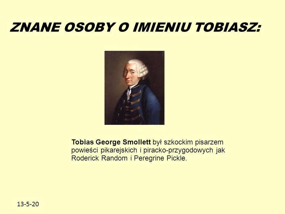 13-5-20 ZNANE OSOBY O IMIENIU TOBIASZ: Tobias George Smollett był szkockim pisarzem powieści pikarejskich i piracko-przygodowych jak Roderick Random i Peregrine Pickle.