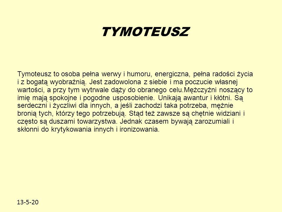 13-5-20 Tymoteusz to osoba pełna werwy i humoru, energiczna, pełna radości życia i z bogatą wyobraźnią. Jest zadowolona z siebie i ma poczucie własnej