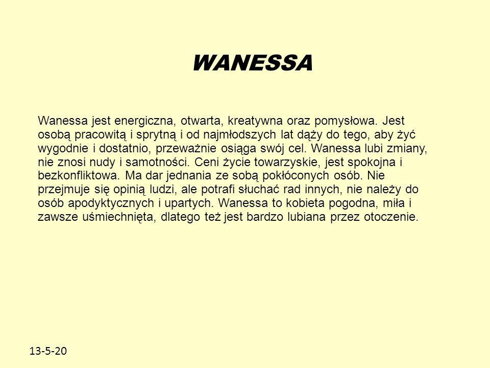 13-5-20 Wanessa jest energiczna, otwarta, kreatywna oraz pomysłowa. Jest osobą pracowitą i sprytną i od najmłodszych lat dąży do tego, aby żyć wygodni