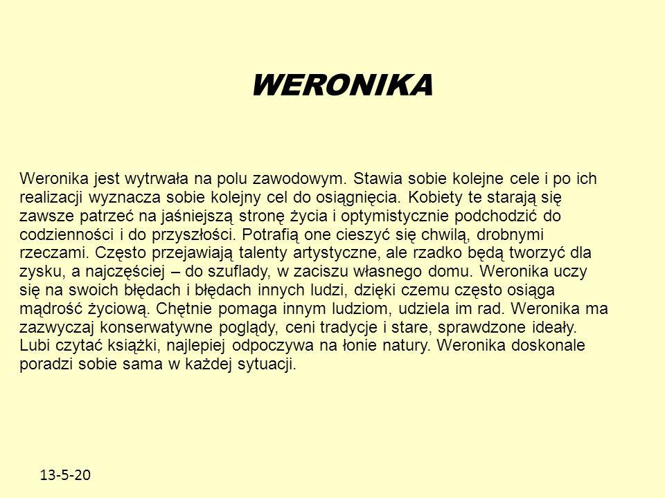 13-5-20 WERONIKA Weronika jest wytrwała na polu zawodowym. Stawia sobie kolejne cele i po ich realizacji wyznacza sobie kolejny cel do osiągnięcia. Ko