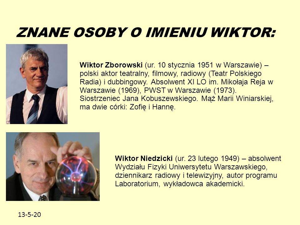 13-5-20 ZNANE OSOBY O IMIENIU WIKTOR: Wiktor Zborowski (ur. 10 stycznia 1951 w Warszawie) – polski aktor teatralny, filmowy, radiowy (Teatr Polskiego