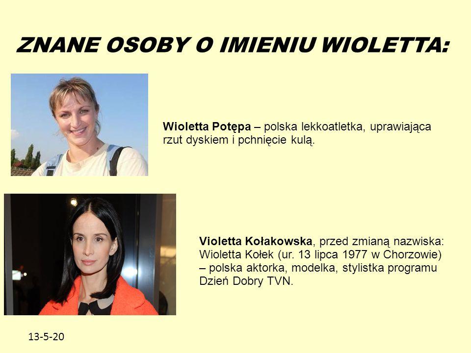13-5-20 ZNANE OSOBY O IMIENIU WIOLETTA: Wioletta Potępa – polska lekkoatletka, uprawiająca rzut dyskiem i pchnięcie kulą. Violetta Kołakowska, przed z