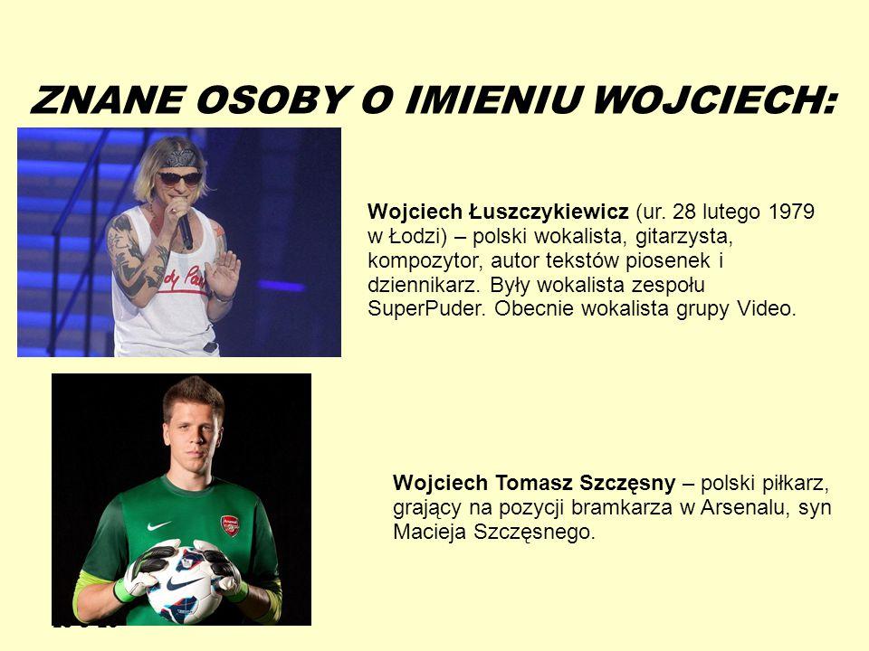 13-5-20 ZNANE OSOBY O IMIENIU WOJCIECH: Wojciech Łuszczykiewicz (ur. 28 lutego 1979 w Łodzi) – polski wokalista, gitarzysta, kompozytor, autor tekstów