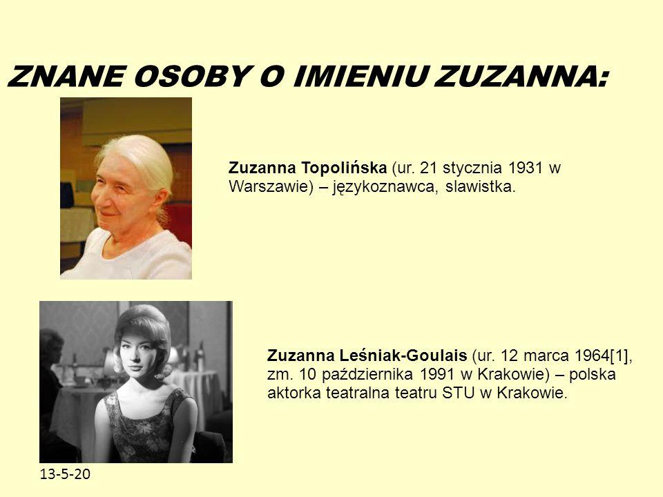 13-5-20 ZNANE OSOBY O IMIENIU ZUZANNA: Zuzanna Topolińska (ur. 21 stycznia 1931 w Warszawie) – językoznawca, slawistka. Zuzanna Leśniak-Goulais (ur. 1