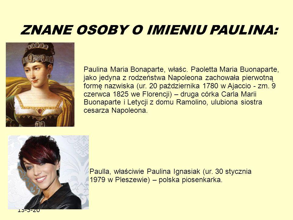13-5-20 ZNANE OSOBY O IMIENIU PAULINA: Paulina Maria Bonaparte, właśc. Paoletta Maria Buonaparte, jako jedyna z rodzeństwa Napoleona zachowała pierwot