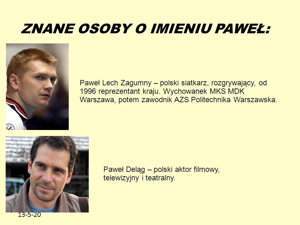 13-5-20 ZNANE OSOBY O IMIENIU PAWEŁ: Paweł Lech Zagumny – polski siatkarz, rozgrywający, od 1996 reprezentant kraju.