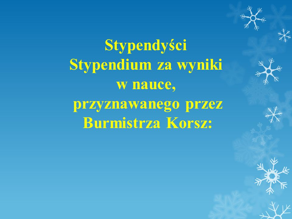 Stypendyści Stypendium za wyniki w nauce, przyznawanego przez Burmistrza Korsz: