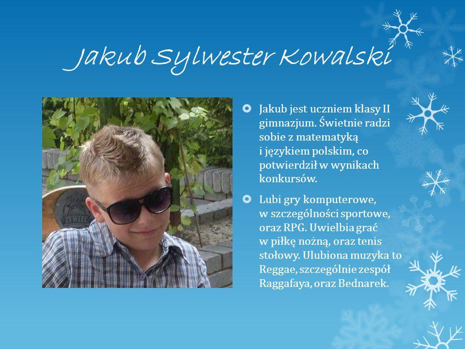 Jakub Sylwester Kowalski  Jakub jest uczniem klasy II gimnazjum.
