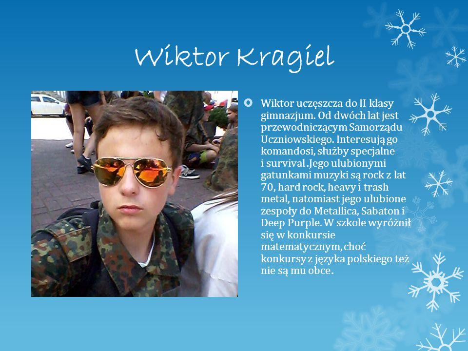 Wiktor Kragiel  Wiktor uczęszcza do II klasy gimnazjum.