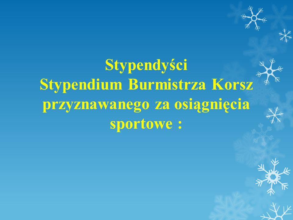 Stypendyści Stypendium Burmistrza Korsz przyznawanego za osiągnięcia sportowe :