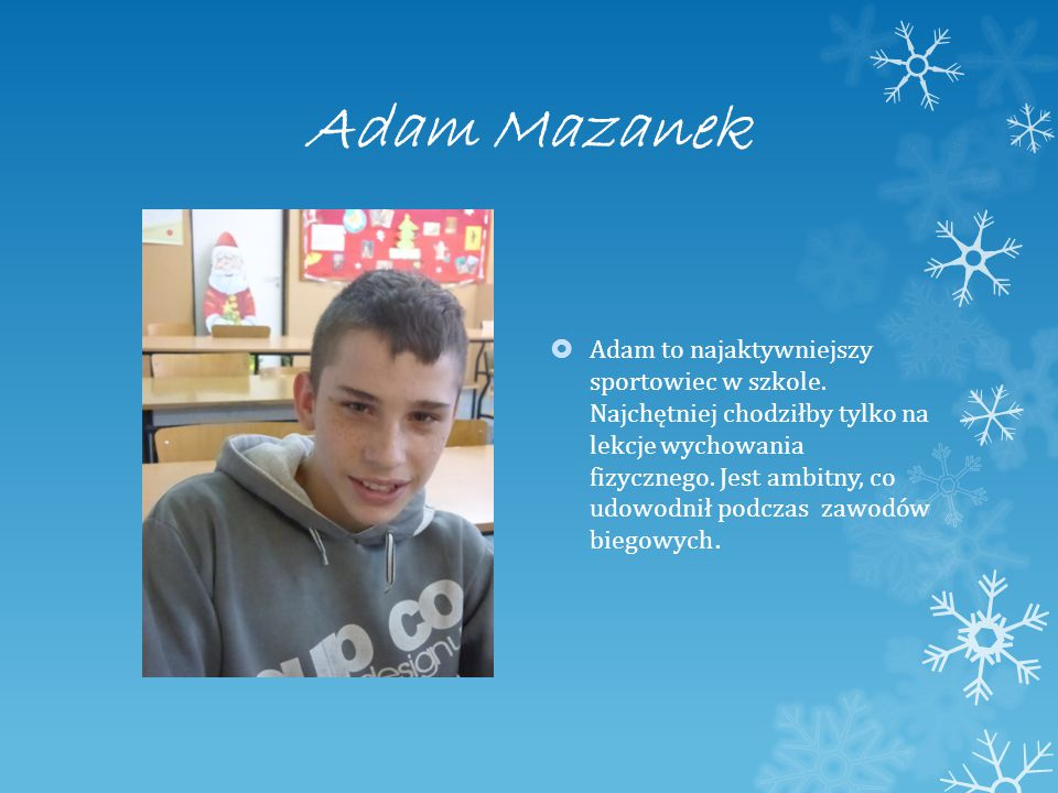 Adam Mazanek  Adam to najaktywniejszy sportowiec w szkole.