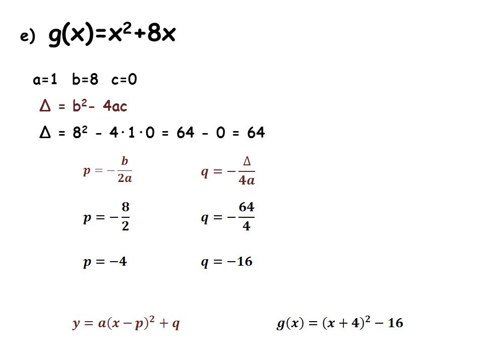 e) g(x)=x 2 +8x a=1 b=8 c=0 Δ = b 2 - 4ac Δ = 8 2 - 4·1·0 = 64 - 0 = 64