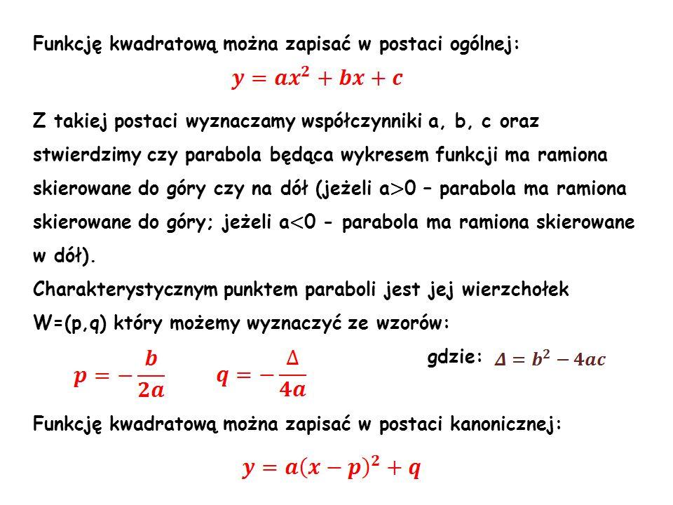 Zadanie1: Oblicz wyróżnik funkcji kwadratowej: a) f(x)=6x 2 +2x-1 a=6 b=2 c=-1 Δ = b 2 - 4ac Δ = 2 2 - 4·6·(-1) = 4 + 24 = 28 – wyróżnik funkcji kwadratowej b) f(x)=-4x 2 +x+5 a=-4 b=1 c=5 Δ = b 2 - 4ac Δ = 1 2 - 4·(-4)·5 = 1 + 80 = 81 – wyróżnik funkcji kwadratowej