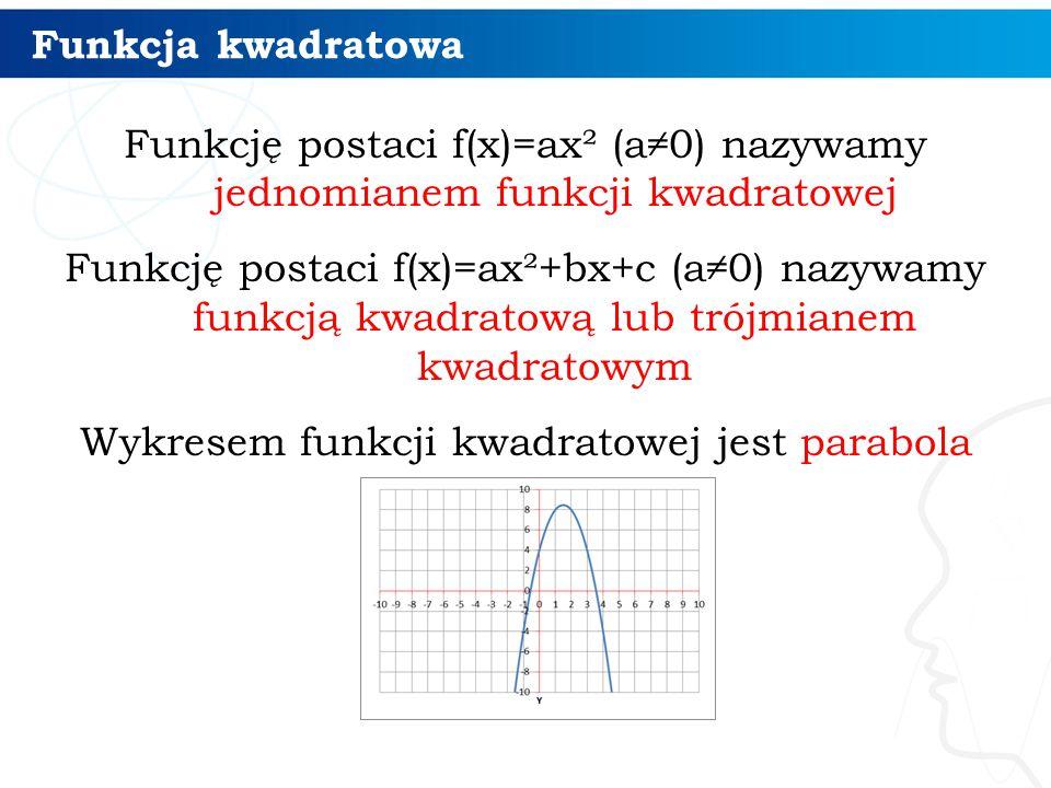 Funkcja kwadratowa Funkcję postaci f(x)=ax² (a≠0) nazywamy jednomianem funkcji kwadratowej Funkcję postaci f(x)=ax²+bx+c (a≠0) nazywamy funkcją kwadra