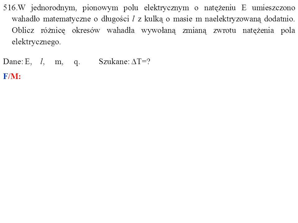 Dane: E, l, m, q. Szukane:  T=? F/M: