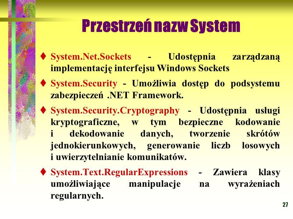 27 Przestrzeń nazw System  System.Net.Sockets - Udostępnia zarządzaną implementację interfejsu Windows Sockets  System.Security - Umożliwia dostęp d