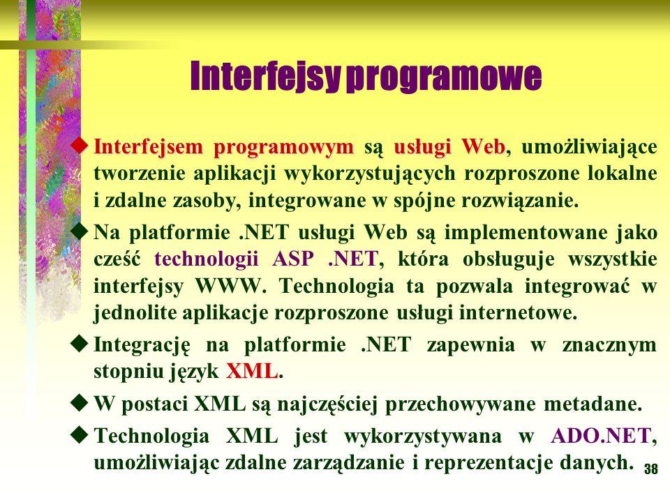 38 Interfejsy programowe  Interfejsem programowymusługi Web  Interfejsem programowym są usługi Web, umożliwiające tworzenie aplikacji wykorzystujących rozproszone lokalne i zdalne zasoby, integrowane w spójne rozwiązanie.