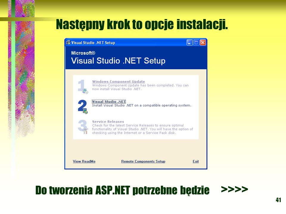 41 Następny krok to opcje instalacji. Do tworzenia ASP.NET potrzebne będzie >>>>