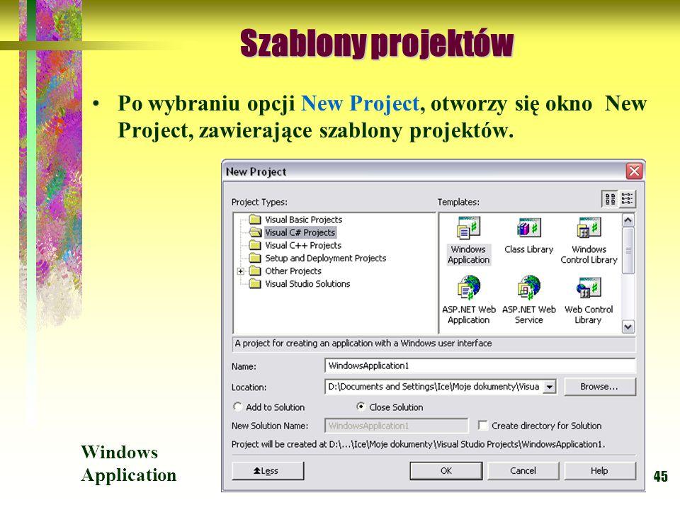 45 Szablony projektów Szablony projektów Po wybraniu opcji New Project, otworzy się okno New Project, zawierające szablony projektów. Windows Applicat