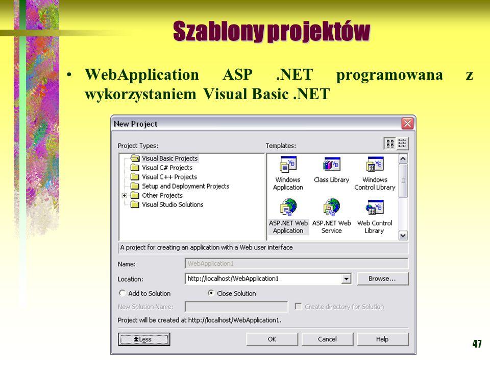 47 Szablony projektów Szablony projektów WebApplication ASP.NET programowana z wykorzystaniem Visual Basic.NET