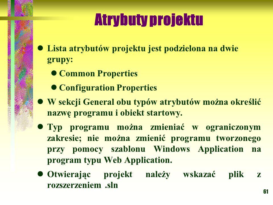 61 Atrybuty projektu Lista atrybutów projektu jest podzielona na dwie grupy: Common Properties Configuration Properties W sekcji General obu typów atr