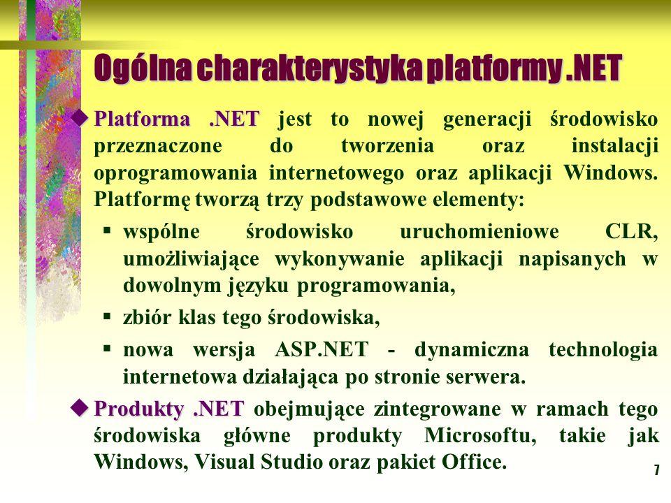 7 Ogólna charakterystyka platformy.NET  Platforma.NET  Platforma.NET jest to nowej generacji środowisko przeznaczone do tworzenia oraz instalacji oprogramowania internetowego oraz aplikacji Windows.