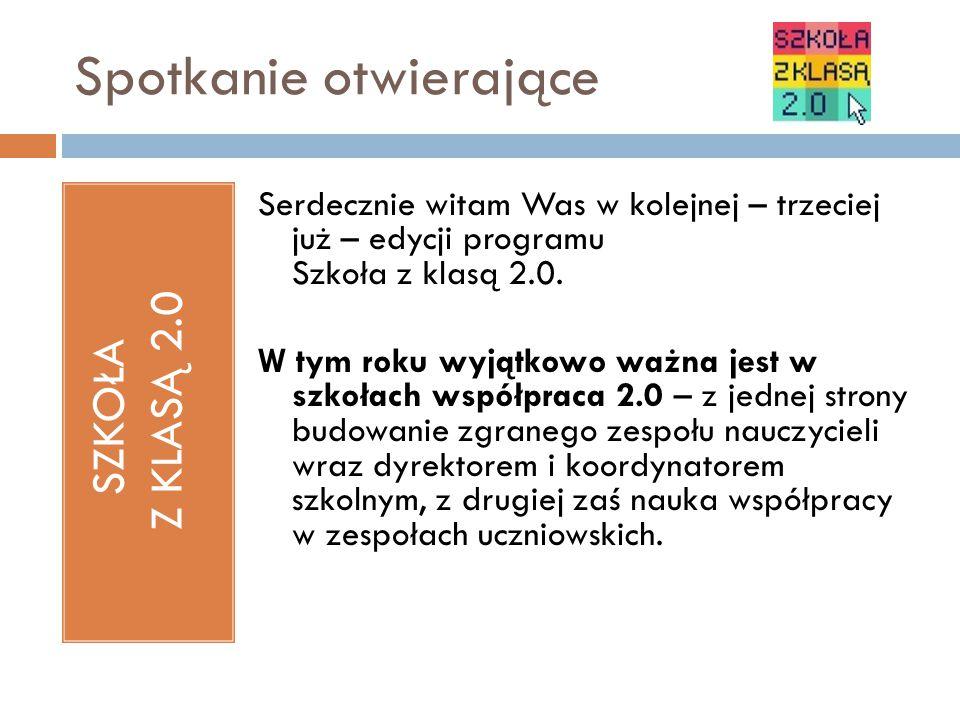 SZKOŁA Z KLASĄ 2.0 Serdecznie witam Was w kolejnej – trzeciej już – edycji programu Szkoła z klasą 2.0.