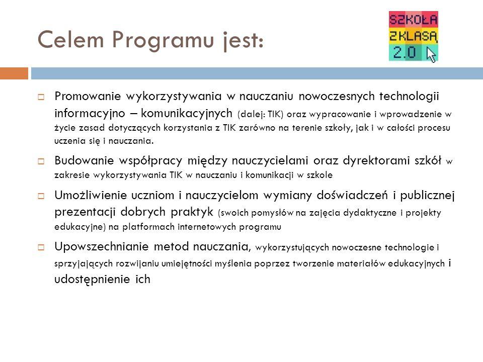 Celem Programu jest:  Promowanie wykorzystywania w nauczaniu nowoczesnych technologii informacyjno – komunikacyjnych (dalej: TIK) oraz wypracowanie i