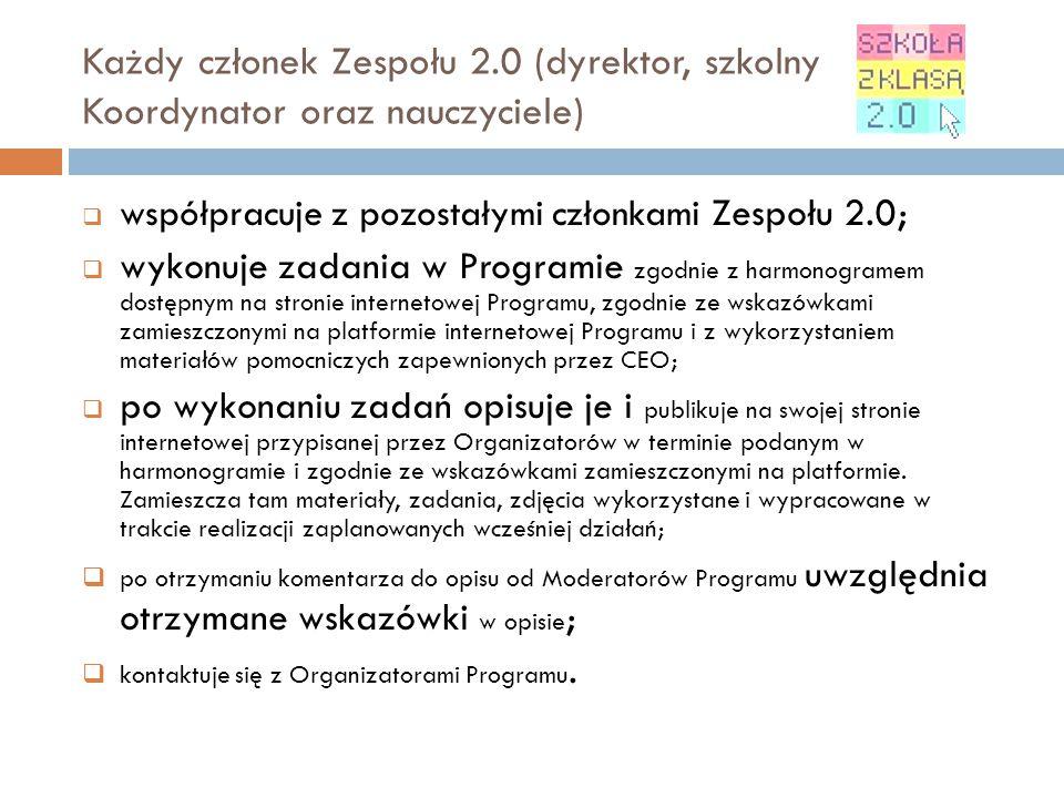 Każdy członek Zespołu 2.0 (dyrektor, szkolny Koordynator oraz nauczyciele)  współpracuje z pozostałymi członkami Zespołu 2.0;  wykonuje zadania w Pr