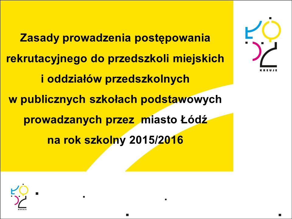 Zasady prowadzenia postępowania rekrutacyjnego do przedszkoli miejskich i oddziałów przedszkolnych w publicznych szkołach podstawowych prowadzanych przez miasto Łódź na rok szkolny 2015/2016