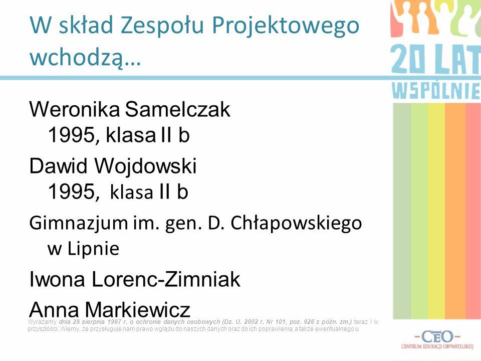 Weronika Samelczak 1995, klasa II b Dawid Wojdowski 1995, klasa II b Gimnazjum im.