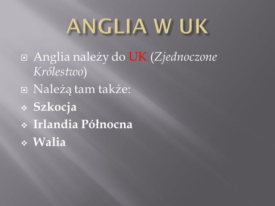  Anglia należy do UK ( Zjednoczone Królestwo )  Należą tam także:  Szkocja  Irlandia Północna  Walia