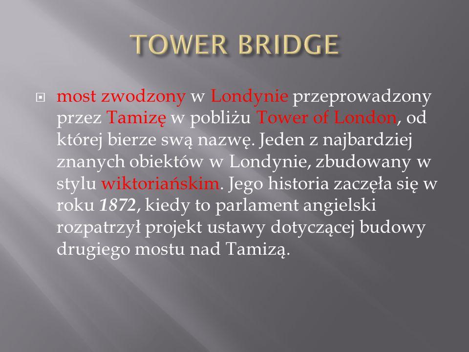  most zwodzony w Londynie przeprowadzony przez Tamizę w pobliżu Tower of London, od której bierze swą nazwę. Jeden z najbardziej znanych obiektów w L