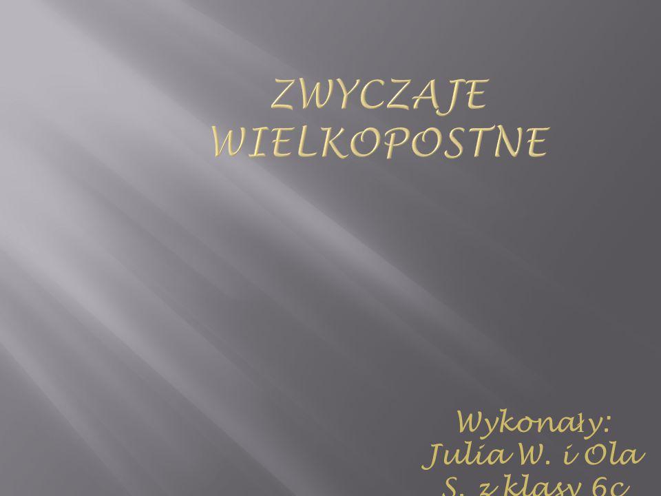 Wykona ł y: Julia W. i Ola S. z klasy 6c