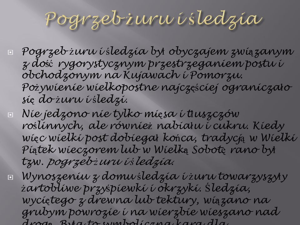  Pogrzeb ż uru i ś ledzia by ł obyczajem zwi ą zanym z do ść rygorystycznym przestrzeganiem postu i obchodzonym na Kujawach i Pomorzu.