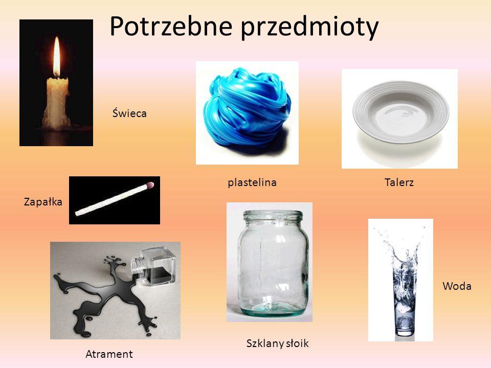 Potrzebne przedmioty Talerz Świeca Szklany słoik Woda Atrament Zapałka plastelina