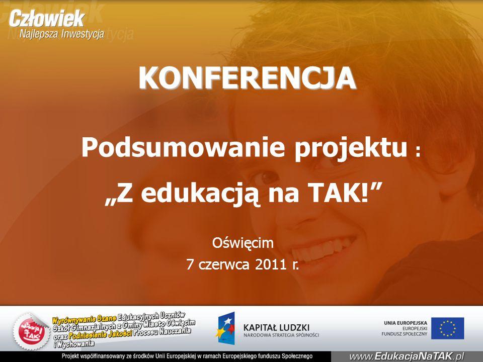 """KONFERENCJA KONFERENCJA Podsumowanie projektu : """"Z edukacją na TAK! Oświęcim 7 czerwca 2011 r."""