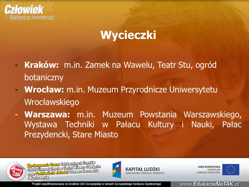 Wycieczki -Kraków: m.in. Zamek na Wawelu, Teatr Stu, ogród botaniczny -Wrocław: m.in.