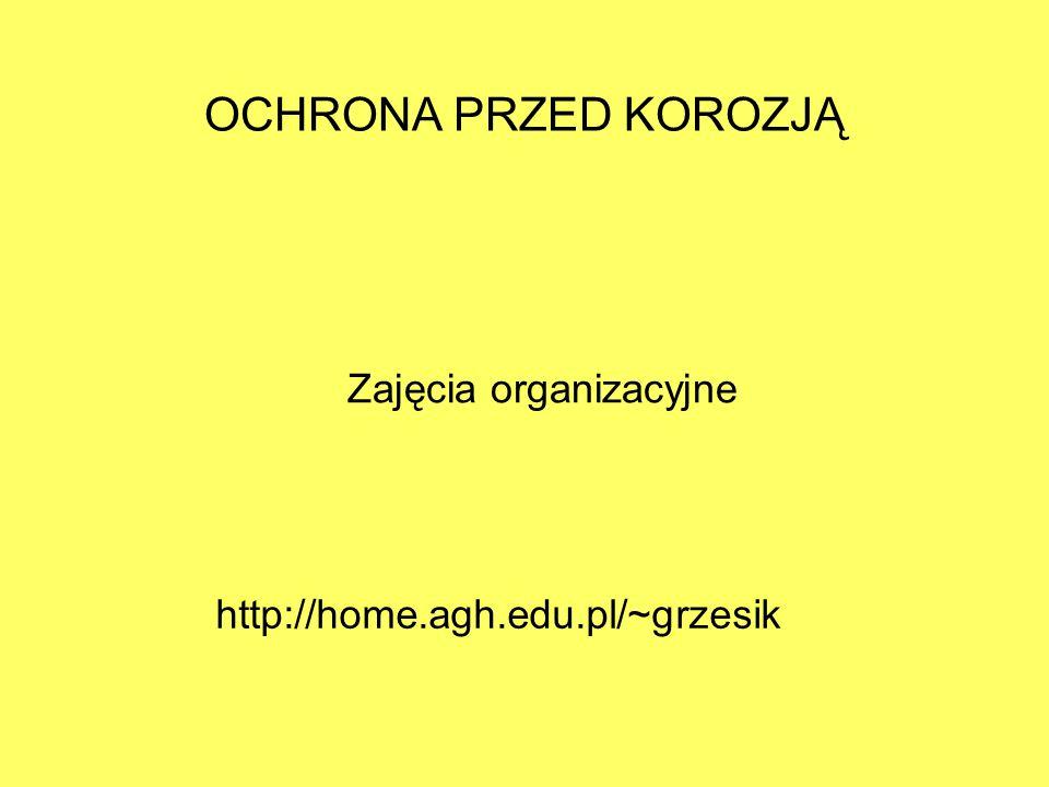 OCHRONA PRZED KOROZJĄ Zajęcia organizacyjne http://home.agh.edu.pl/~grzesik