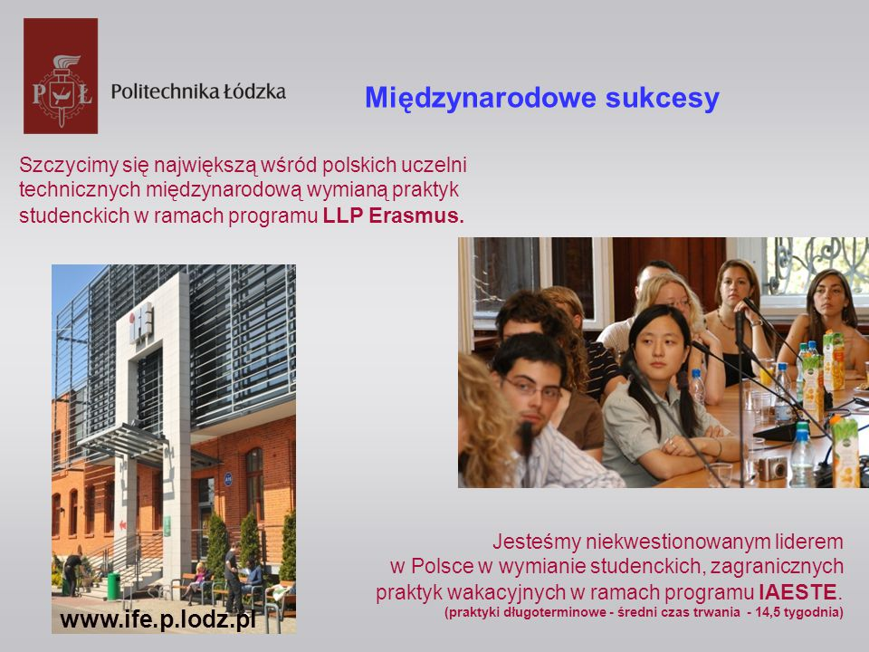 Międzynarodowe sukcesy Jesteśmy niekwestionowanym liderem w Polsce w wymianie studenckich, zagranicznych praktyk wakacyjnych w ramach programu IAESTE.