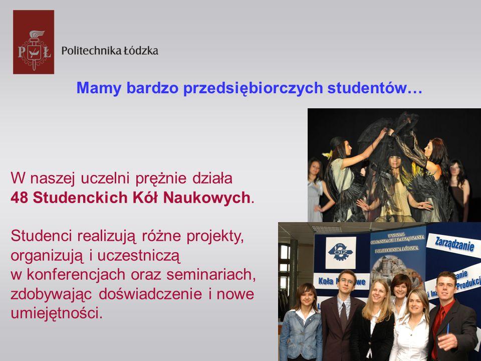 Mamy bardzo przedsiębiorczych studentów… W naszej uczelni prężnie działa 48 Studenckich Kół Naukowych.