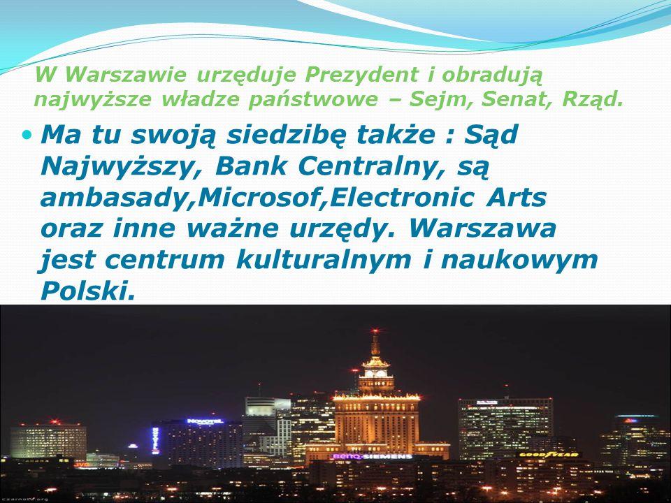 W Warszawie urzęduje Prezydent i obradują najwyższe władze państwowe – Sejm, Senat, Rząd.