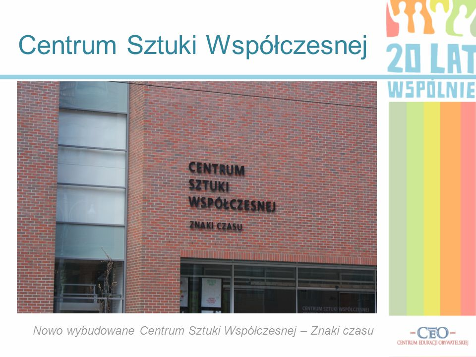 Centrum Sztuki Współczesnej Nowo wybudowane Centrum Sztuki Współczesnej – Znaki czasu